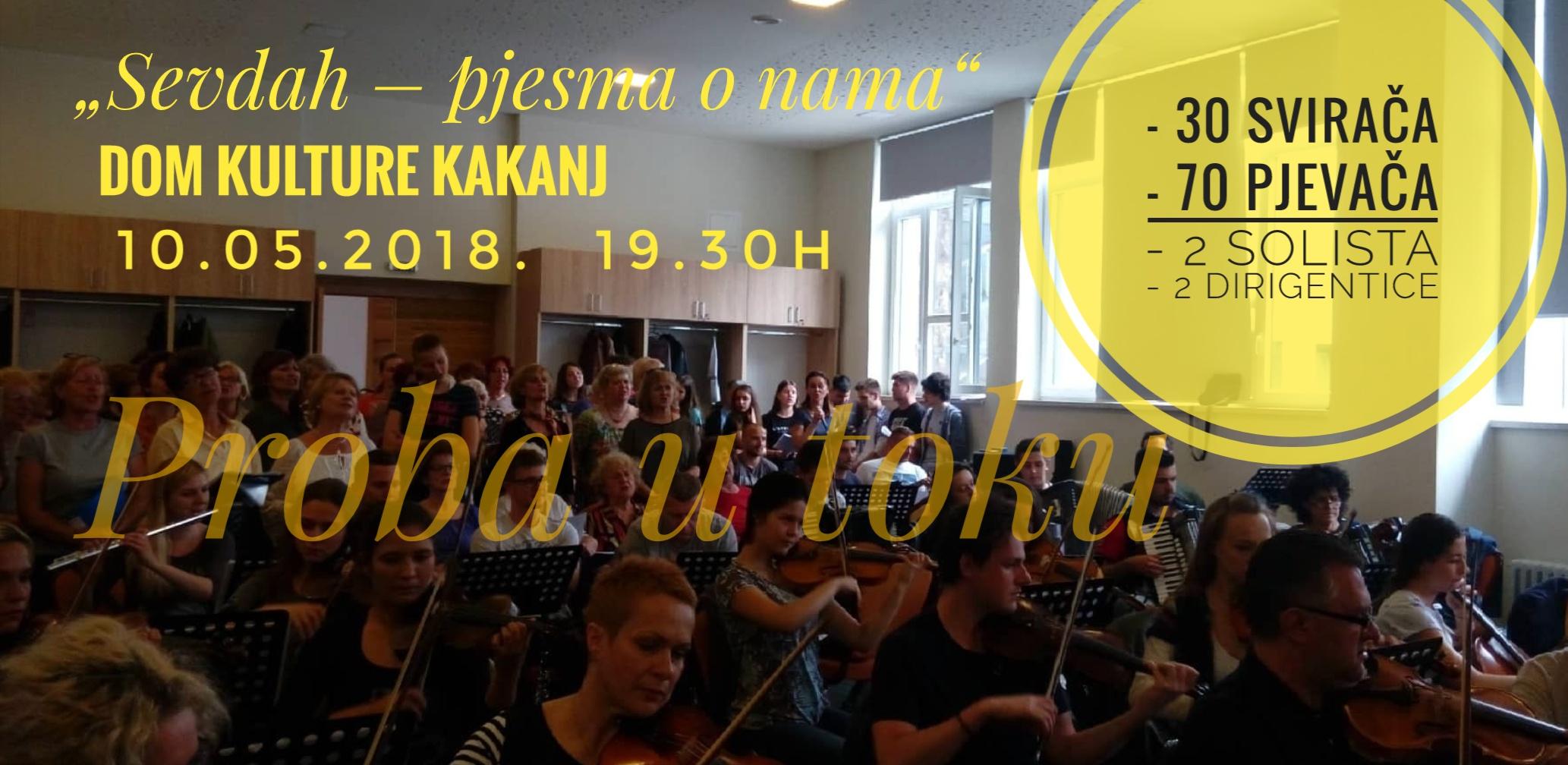 U toku probe za koncert zakazan za 10.5.2018. u Domu kulture Kakanj (u ponedjeljak press): 30 svirača, 70 pjevača, 2 solista, 2 dirigentice